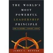 The World's Most Powerful Leadership Principle by HUNTER, JAMES C., 9781578569755
