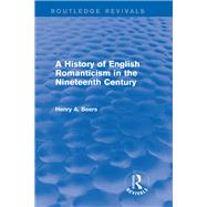 A History of English Romanticism in the Nineteenth Century (Routledge Revivals) by Beers; Henry A., 9780415749756