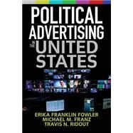 Political Advertising in the United States by Fowler, Erika Franklin; Franz, Michael M.; Ridout, Travis N., 9780813349756
