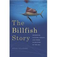 The Billfish Story by Ulanski, Stan, 9780820349756