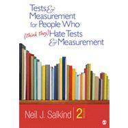 Tests and Measurement for People Who (Think They) Hate Tests and Measurement by Neil J. Salkind, 9781412989756
