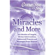 Chicken Soup for the Soul Miracles and More by Newmark, Amy, 9781611599756