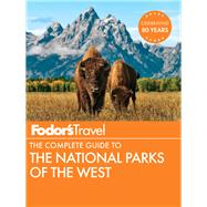 Fodor's The Complete Guide to the National Parks of the West by FODOR'S TRAVEL GUIDES, 9781101879757
