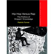 Hip Hop Versus Rap: The Politics of Droppin' Knowledge by Turner; Patrick, 9781138679757