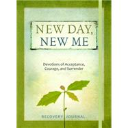 New Day, New Me Recovery Journal: Devotions of Acceptance, Courage, and Surrender by Shea, Mike, 9781424549757