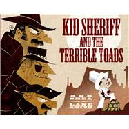 Kid Sheriff and the Terrible Toads by Shea, Bob; Smith, Lane, 9781596439757