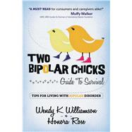 Two Bipolar Chicks Guide to Survival: Tips for Living With Bipolar Disorder by Williamson, Wendy K.; Rose, Honora, 9781618689757