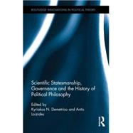 Scientific Statesmanship, Governance and the History of Political Philosophy by Demetriou; Kyriakos N., 9780415729758