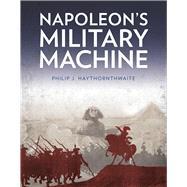 Napoleon's Military Machine by Haythornthwaite, Philip J., 9780750969758