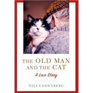 The Old Man and the Cat A Love Story by Uddenberg, Nils; Gustavsson, Anne, 9781250059758