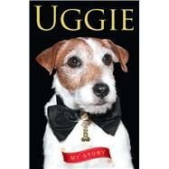 Uggie--My Story by Holden, Wendy, 9781501139758