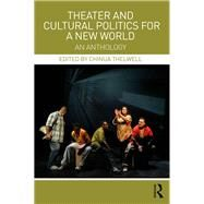 Theater and Cultural Politics for a New World: An Anthology by Thelwell,Chinua, 9781138929760