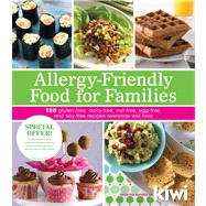 Allergy-Friendly Food for Families 120 Gluten-Free, Dairy-Free, Nut-Free, Egg-Free, and Soy-Free Recipes Everyone Will Enjoy by Kiwi Magazine, Editors of, 9781449409760