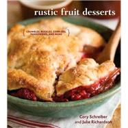 Rustic Fruit Desserts : Crumbles, Buckles, Cobblers, Pandowdies, and More by Schreiber, Cory, 9781580089760
