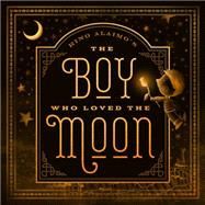 The Boy Who Loved the Moon by Alaimo, Rino, 9781939629760