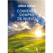 Comienza siempre de nuevo by Bucay, Jorge, 9786077359760