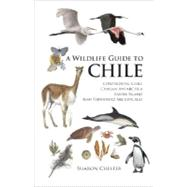 A Wildlife Guide to Chile: Continental Chile, Chilean Antarctica, Easter Island, Juan Fernández Archipelago by Chester, Sharon R., 9780691129761