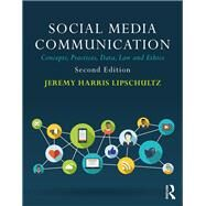 Social Media Communication: Concepts, Practices, Data, Law and Ethics by Lipschultz; Jeremy H., 9781138229761