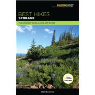 Best Hikes Spokane The Greatest Views, Lakes, and Rivers by Barstad, Fred, 9781493029761