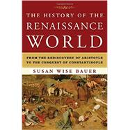 The History of the Renaissance World by Bauer, S. Wise, 9780393059762