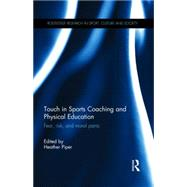 Touch in Sports Coaching and Physical Education: Fear, Risk and Moral Panic by Piper; Heather, 9780415829762