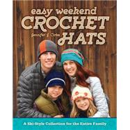 Easy Weekend Crochet Hats: A Ski-style Collection for the Entire Family by Cirka, Jennifer J., 9781440239762