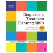Diagnosis & Treatment Planning Skills: A Popular Culture Casebook Approach by Schwitzer, Alan M.; Rubin, Lawrence C., 9781483349763