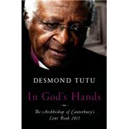 In God's Hands The Archbishop of Canterbury's Lent Book 2015 by Tutu, Desmond, 9781620409763