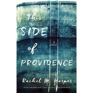 This Side of Providence by Harper, Rachel M., 9781938849763
