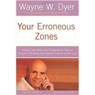 Your Erroneous Zones: Step-by-step Advice For Escaping The Trap Of Negative Thinking And Taking Control Of Your Life by Dyer, Wayne W., 9780060919764