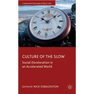 Culture of the Slow Social Deceleration in an Accelerated World by Osbaldiston, Nick, 9780230299764