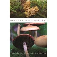 Mushrooms of the Midwest by Kuo, Michael; Methven, Andrew S., 9780252079764