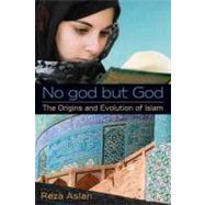 No god but God: The Origins and Evolution of Islam by ASLAN, REZA, 9780385739764