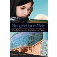 No god but God: The Origins and Evolution of Islam by ASLAN, REZA, 9780385739764