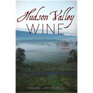 Hudson Valley Wine by Edick, Tessa; Willcox, Kathleen, 9781467119764