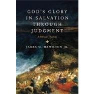 God's Glory in Salvation through Judgment : A Biblical Theology by Hamilton, James M., 9781581349764