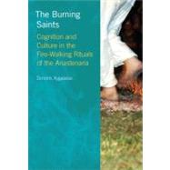 The Burning Saints: Cognition and Culture in the Fire-walking Rituals of the Anastenaria by Xygalatas,Dimitris, 9781845539764
