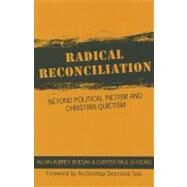 Radical Reconciliation : Beyond Political Pictism and Christian Quietism by Boesak, Allan Aubrey; Deyoung, Curtiss Paul; Tutu, Desmond, Archbishop, 9781570759765