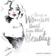 Things a Woman Should Know About Beauty by Homer, Karen, 9781853759765