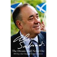 The Dream Shall Never Die: 100 Days That Changed Scotland Forever by Salmond, Alex, 9780008139766