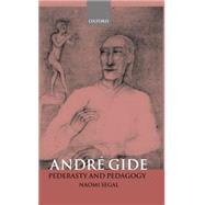André Gide Pederasty and Pedagogy by Segal, Naomi, 9780198159766