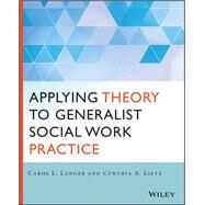 Applying Theory to Generalist Social Work Practice by Langer, Carol L.; Lietz, Cynthia A., 9781118859766