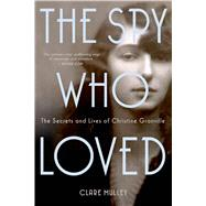 The Spy Who Loved The Secrets and Lives of Christine Granville by Mulley, Clare, 9781250049766
