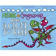 Freddie and Gingersnap #2 Freddie & Gingersnap Find a Cloud to Keep by Kirsch, Vincent X.; Kirsch, Vincent X., 9781423159766