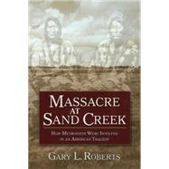 Massacre at Sand Creek by Roberts, Gary L.; Commission, General on Archives and History, 9781501819766