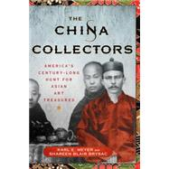 The China Collectors America's Century-Long Hunt for Asian Art Treasures by Meyer, Karl E.; Brysac, Shareen Blair, 9781137279767