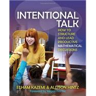 Intentional Talk: How to Structure and Lead Productive Mathematical Discussions by Kazemi, Elham; Hintz, Allison; Franke, Megan, 9781571109767