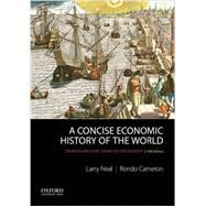 A Concise Economic History of the World From Paleolithic Times to the Present by Neal, Larry; Cameron, Rondo, 9780199989768