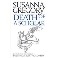 Death of a Scholar: The Twentieth Chronicle of Matthew Bartholomew by Gregory, Susanna, 9780751549768