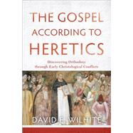 The Gospel According to Heretics by Wilhite, David E., 9780801039768